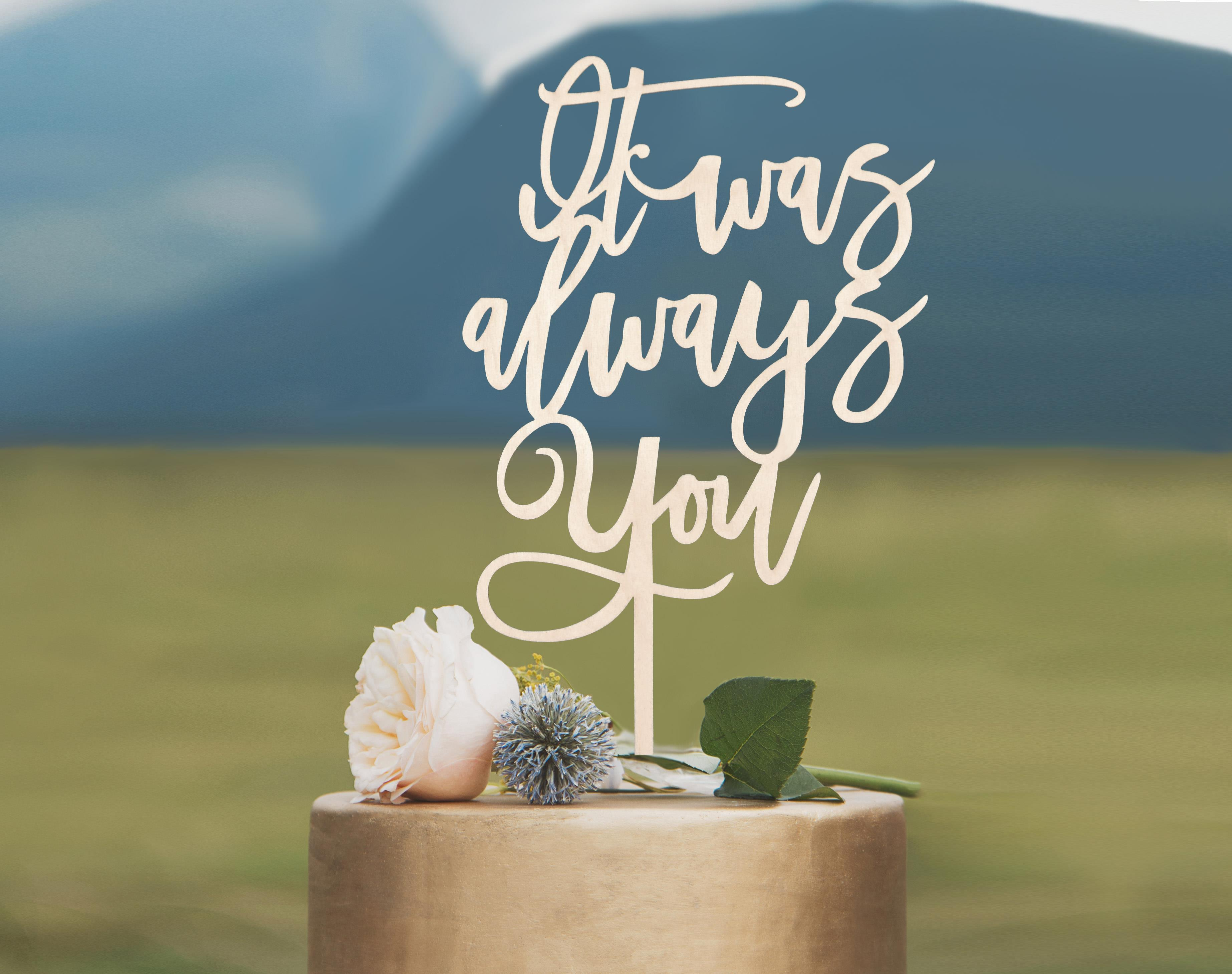 It was Always you cake topper by Thistle and Lace