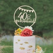 40 and Quarantined Birthday Cake Topper by Thistle and Lace Designs Inc